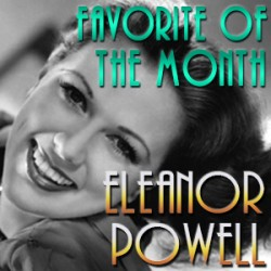 """Announcing our """"Favorite of the Month"""" for March: Eleanor Powell"""