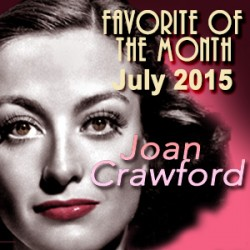 "Announcing our ""Favorite of the Month"" for July: Joan Crawford"