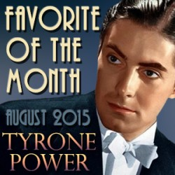 """Announcing Tyrone Power """"Favorite of the Month"""" for August 2015"""