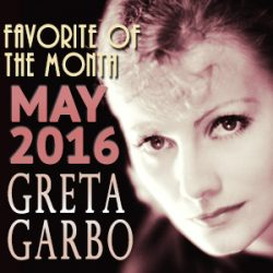 """Announcing our """"Favorite of the Month"""" for May 2016: Greta Garbo"""