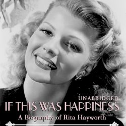 Julie Reviews Rita Hayworth; If This Was Happiness by Barbara Leaming