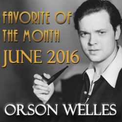 """Announcing our """"Favorite of the Month"""" for June: Orson Welles"""